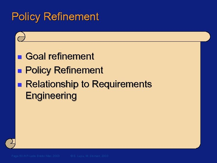 Policy Refinement n n n Goal refinement Policy Refinement Relationship to Requirements Engineering Page