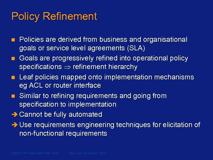 Policy Refinement Policies are derived from business and organisational goals or service level agreements