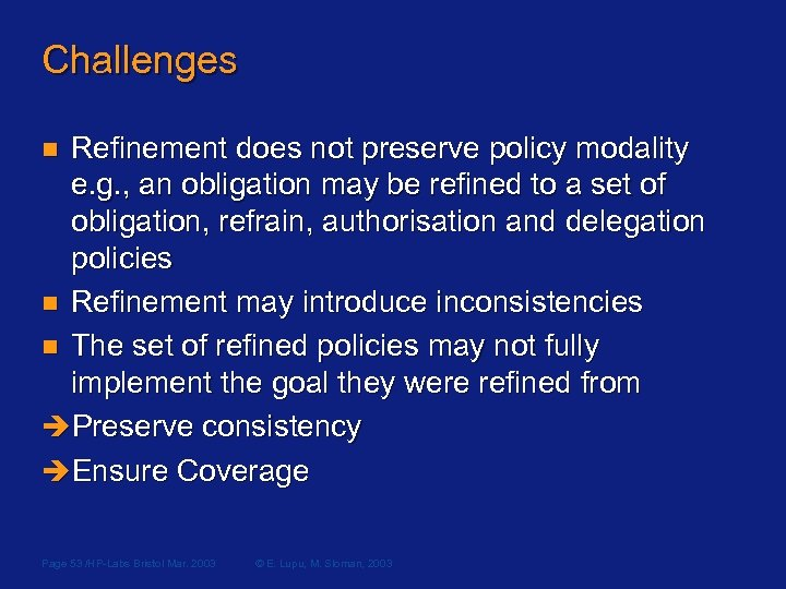 Challenges Refinement does not preserve policy modality e. g. , an obligation may be
