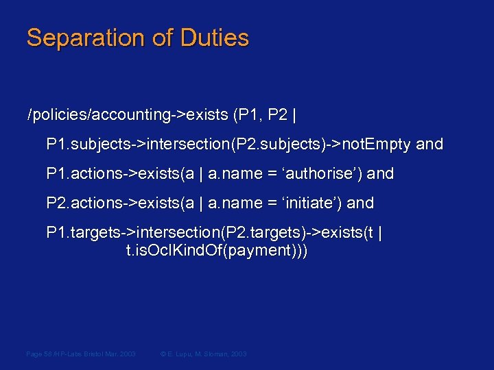 Separation of Duties /policies/accounting->exists (P 1, P 2 | P 1. subjects->intersection(P 2. subjects)->not.