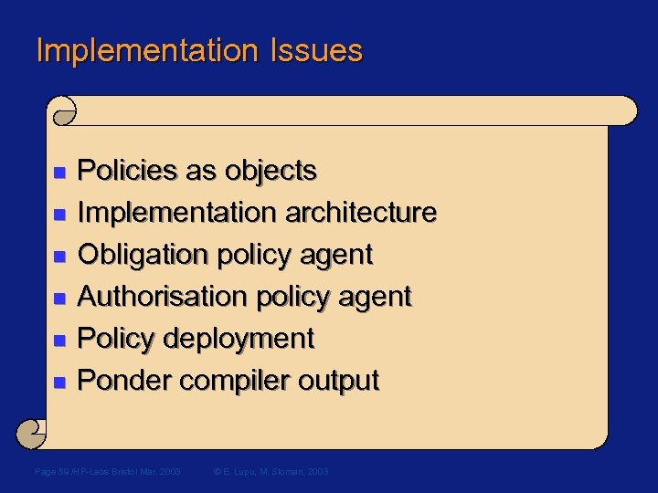 Implementation Issues n n n Policies as objects Implementation architecture Obligation policy agent Authorisation