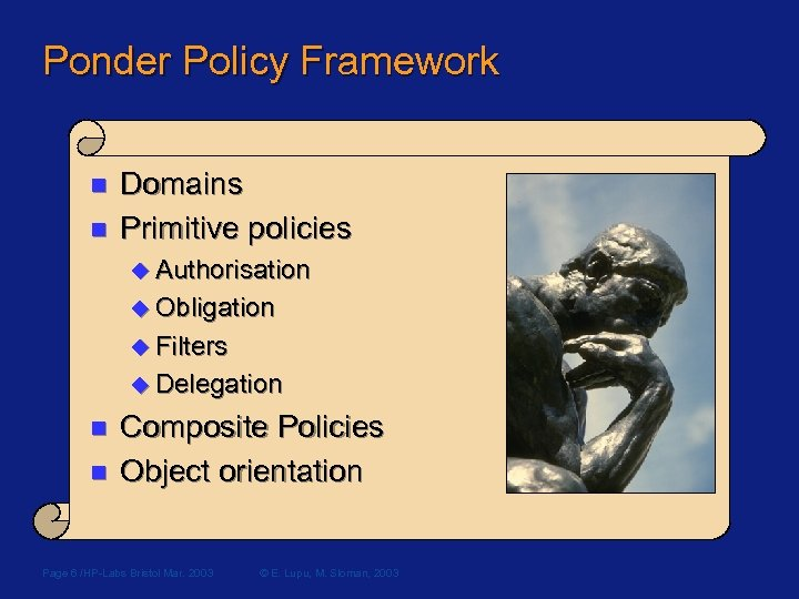 Ponder Policy Framework n n Domains Primitive policies u Authorisation u Obligation u Filters