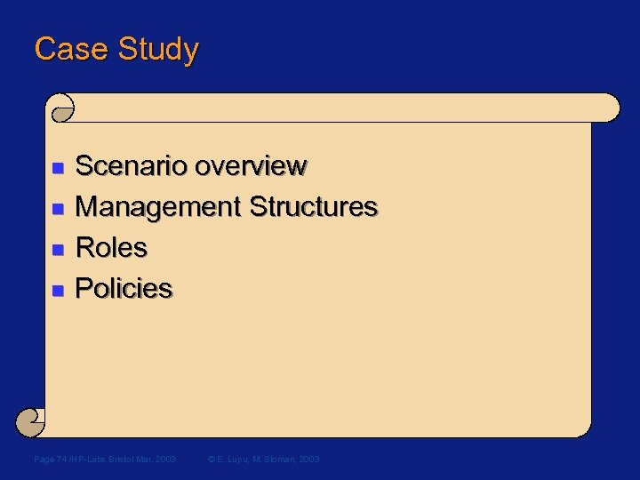 Case Study n n Scenario overview Management Structures Roles Policies Page 74 /HP-Labs Bristol