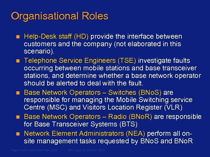 Organisational Roles n n n Help-Desk staff (HD) provide the interface between customers and