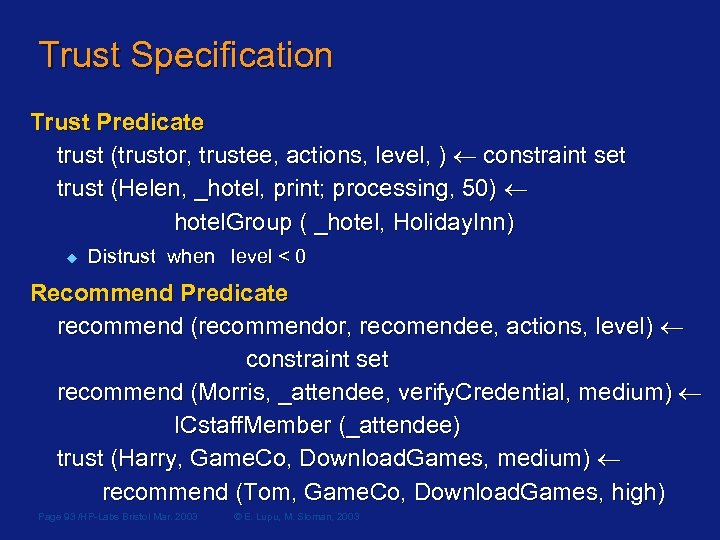 Trust Specification Trust Predicate trust (trustor, trustee, actions, level, ) constraint set trust (Helen,