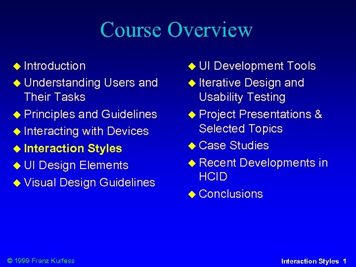 Course Overview Introduction Understanding UI Users and Their Tasks Principles and Guidelines Interacting with