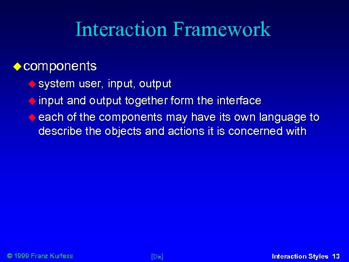 Interaction Framework components system user, input, output input and output together form the interface