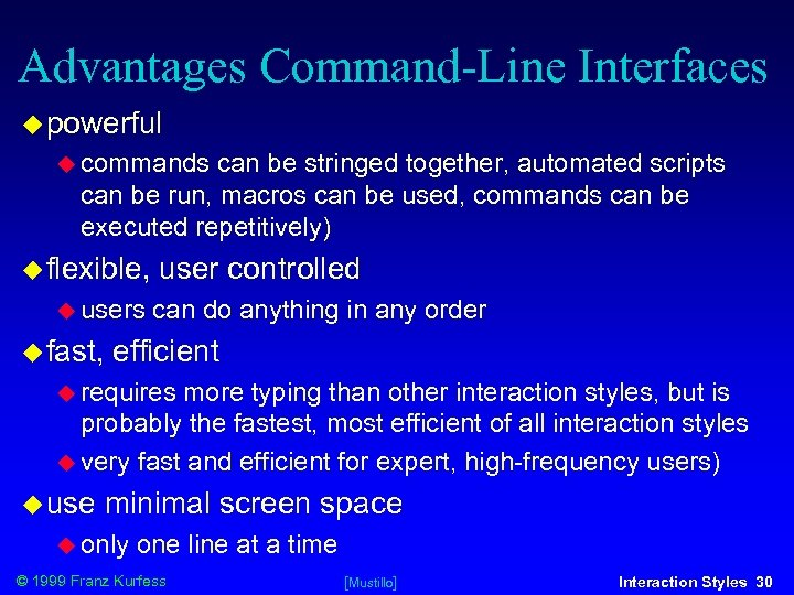 Advantages Command-Line Interfaces powerful commands can be stringed together, automated scripts can be run,
