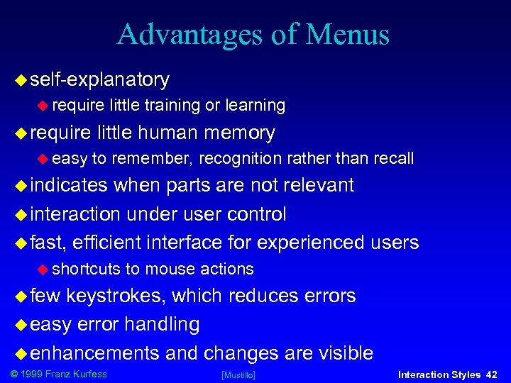 Advantages of Menus self-explanatory require easy little training or learning little human memory to