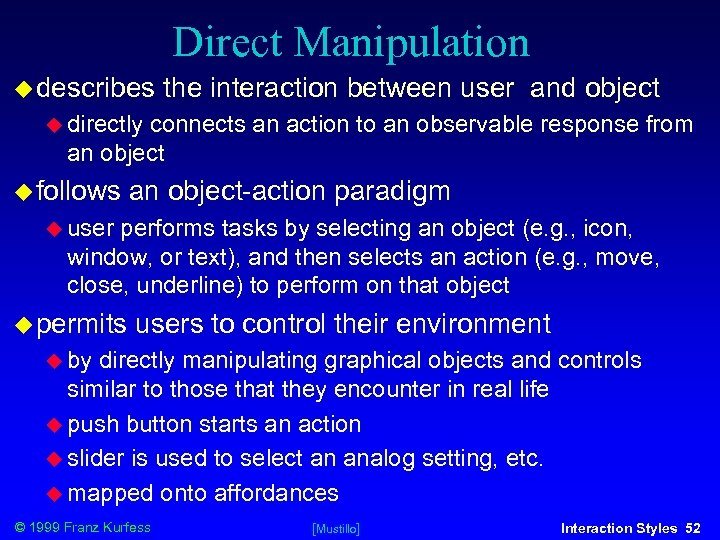 Direct Manipulation describes the interaction between user and object directly connects an action to