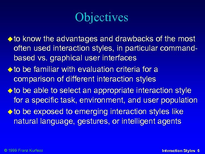 Objectives to know the advantages and drawbacks of the most often used interaction styles,