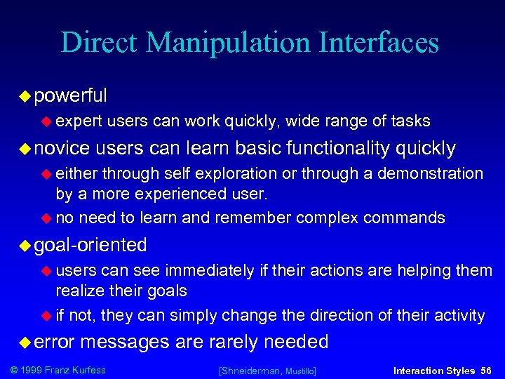 Direct Manipulation Interfaces powerful expert novice users can work quickly, wide range of tasks