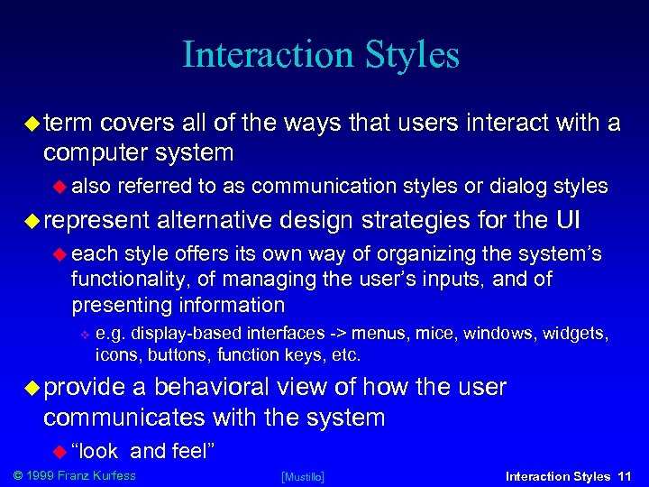 Interaction Styles term covers all of the ways that users interact with a computer