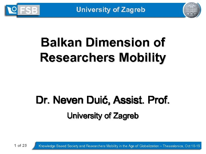 University of Zagreb Balkan Dimension of Researchers Mobility Dr. Neven Duić, Assist. Prof. University