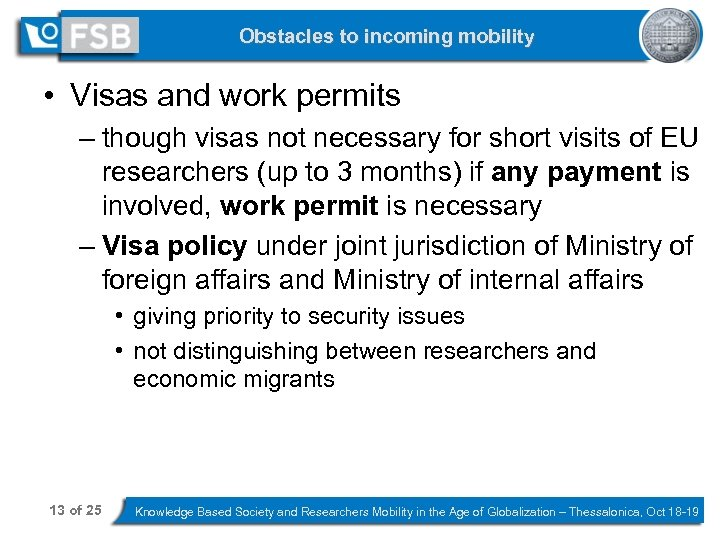 Obstacles to incoming mobility • Visas and work permits – though visas not necessary