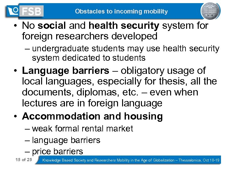 Obstacles to incoming mobility • No social and health security system foreign researchers developed