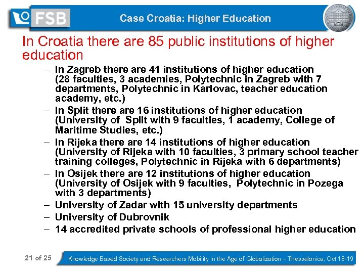 Case Croatia: Higher Education In Croatia there are 85 public institutions of higher education