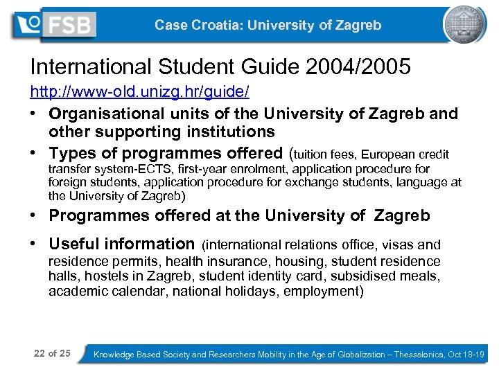 Case Croatia: University of Zagreb International Student Guide 2004/2005 http: //www-old. unizg. hr/guide/ •