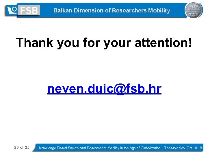 Balkan Dimension of Researchers Mobility Thank you for your attention! neven. duic@fsb. hr 25