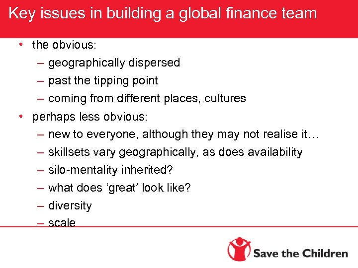 Key issues in building a global finance team • the obvious: – geographically dispersed