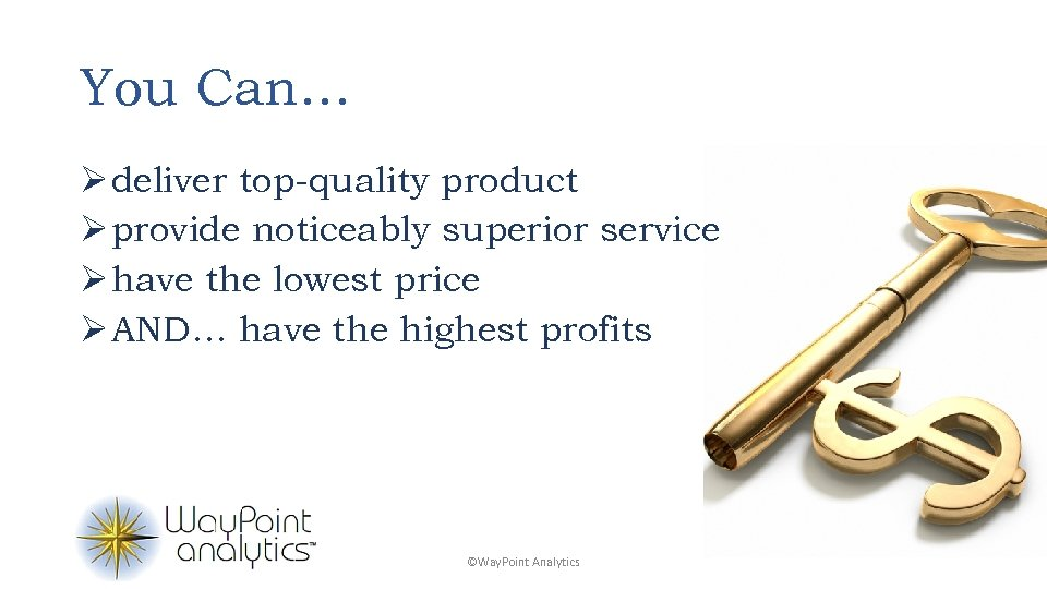 You Can… Ø deliver top-quality product Ø provide noticeably superior service Ø have the
