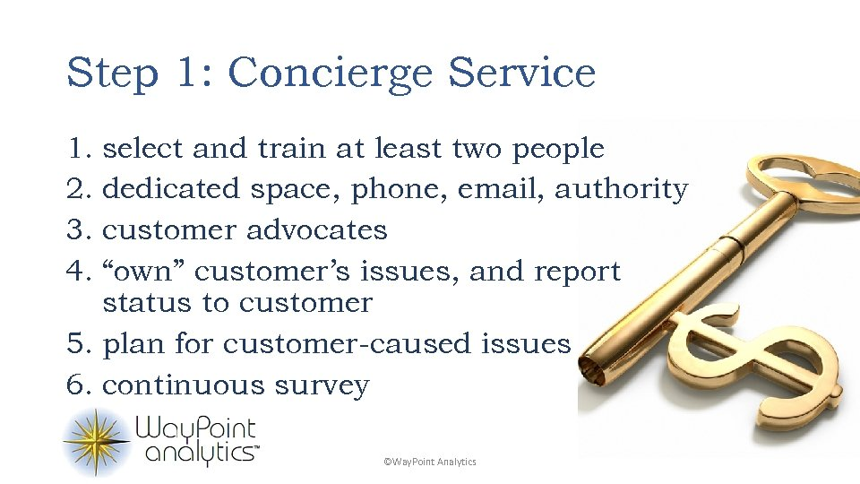 Step 1: Concierge Service 1. select and train at least two people 2. dedicated