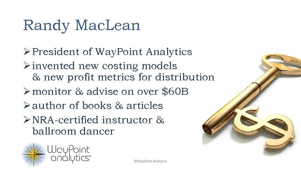 Randy Mac. Lean Ø President of Way. Point Analytics Ø invented new costing models