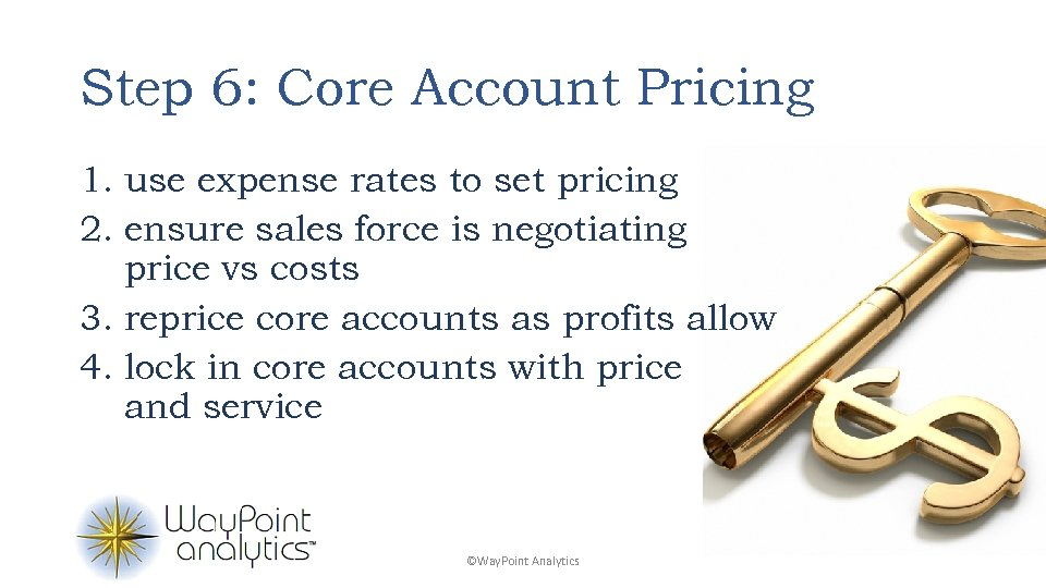 Step 6: Core Account Pricing 1. use expense rates to set pricing 2. ensure