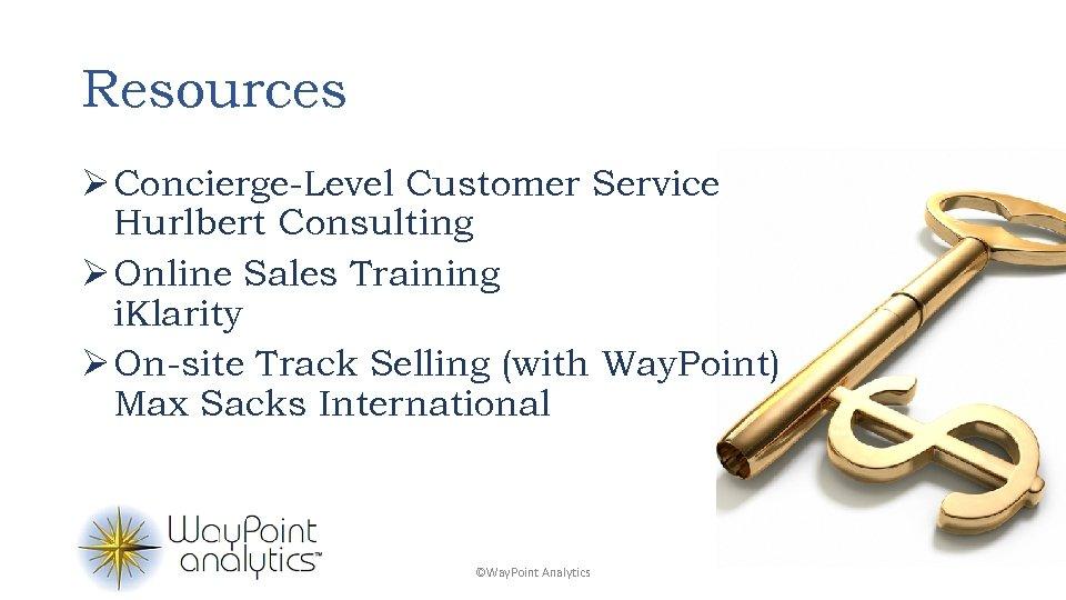 Resources Ø Concierge-Level Customer Service Hurlbert Consulting Ø Online Sales Training i. Klarity Ø