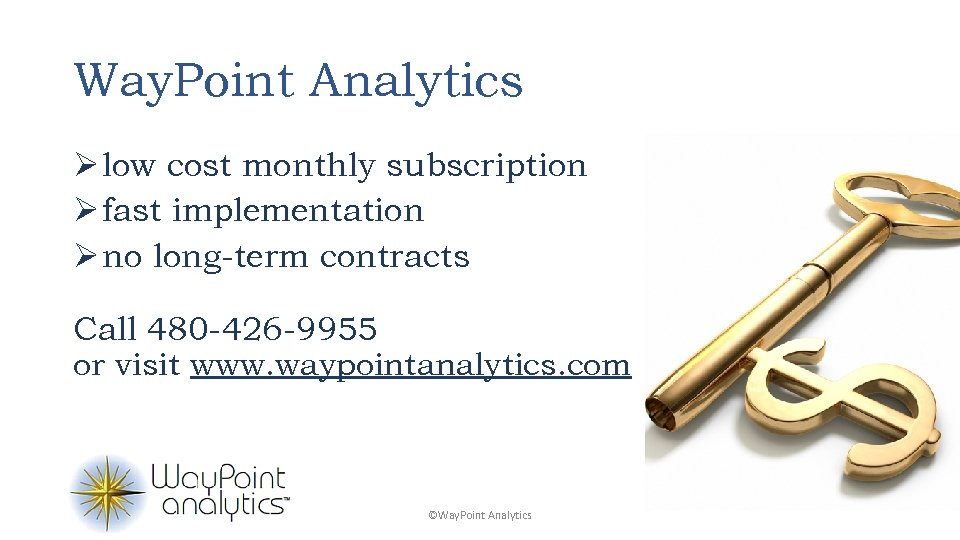 Way. Point Analytics Ø low cost monthly subscription Ø fast implementation Ø no long-term