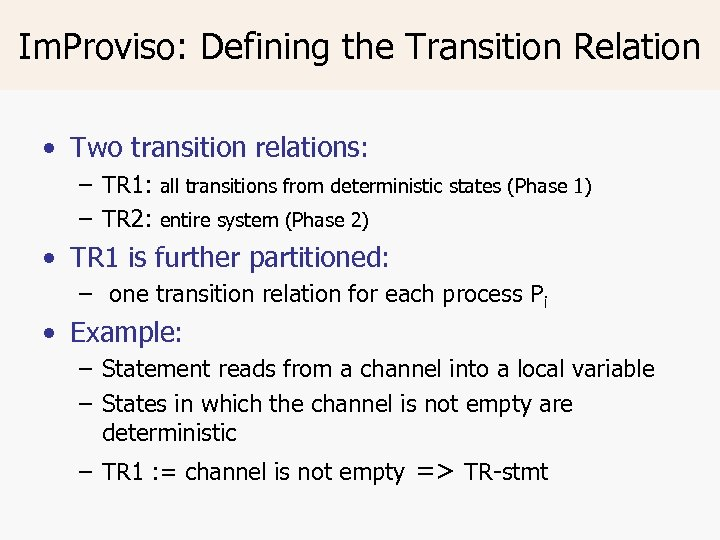 Im. Proviso: Defining the Transition Relation • Two transition relations: – TR 1: all