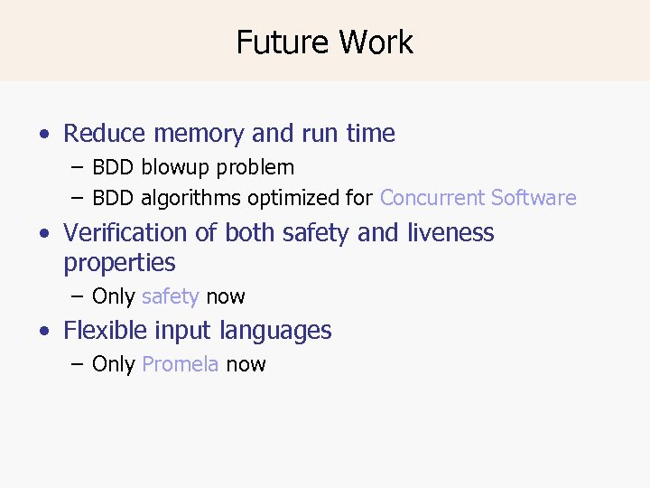 Future Work • Reduce memory and run time – BDD blowup problem – BDD