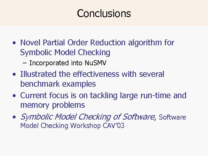 Conclusions • Novel Partial Order Reduction algorithm for Symbolic Model Checking – Incorporated into