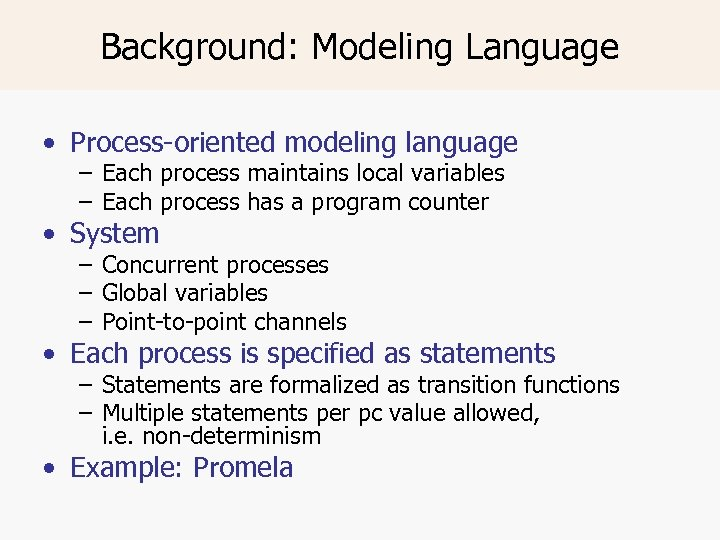 Background: Modeling Language • Process-oriented modeling language – Each process maintains local variables –