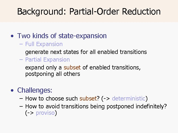Background: Partial-Order Reduction • Two kinds of state-expansion – Full Expansion generate next states