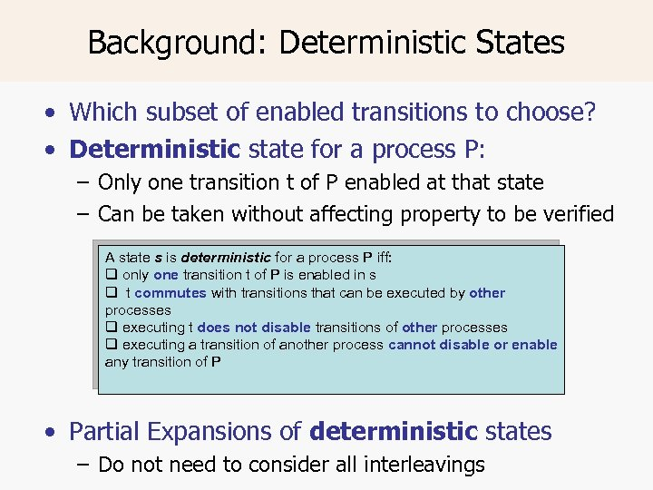 Background: Deterministic States • Which subset of enabled transitions to choose? • Deterministic state