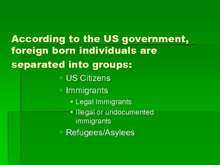 According to the US government, foreign born individuals are separated into groups: § US