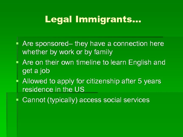 Legal Immigrants… § Are sponsored– they have a connection here whether by work or