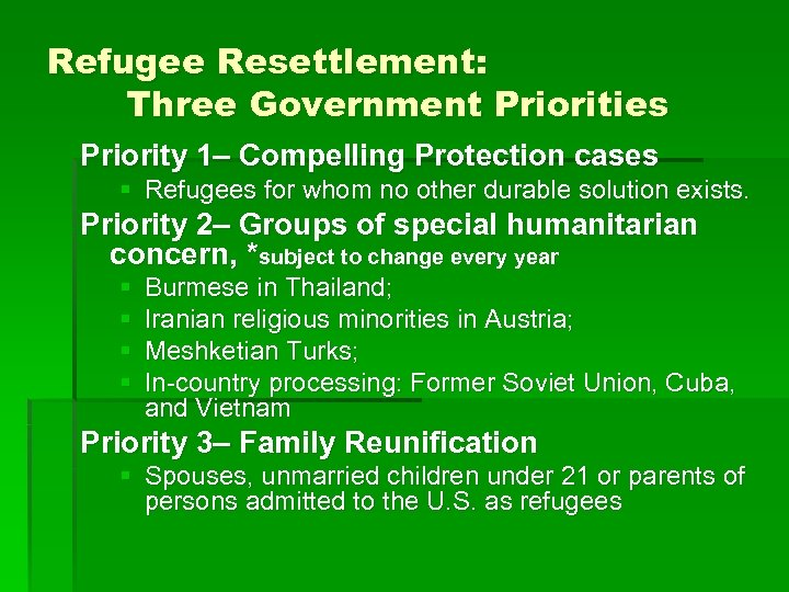 Refugee Resettlement: Three Government Priorities Priority 1– Compelling Protection cases § Refugees for whom