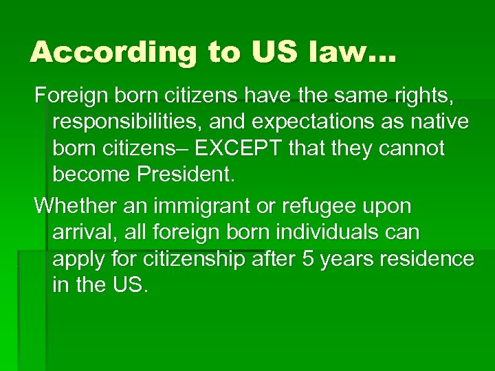 According to US law… Foreign born citizens have the same rights, responsibilities, and expectations