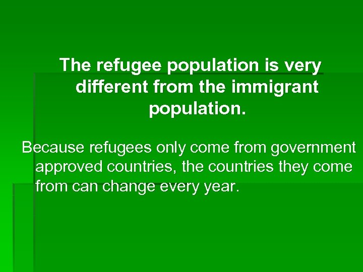 The refugee population is very different from the immigrant population. Because refugees only come