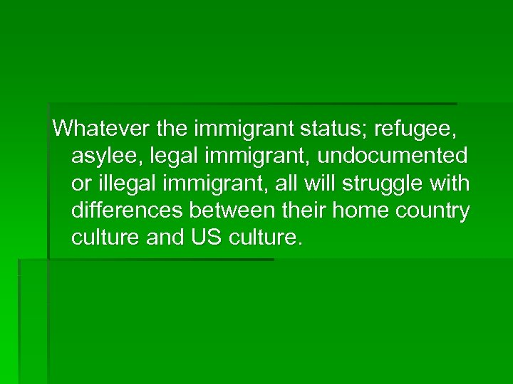 Whatever the immigrant status; refugee, asylee, legal immigrant, undocumented or illegal immigrant, all will
