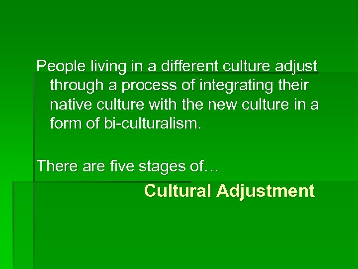 People living in a different culture adjust through a process of integrating their native