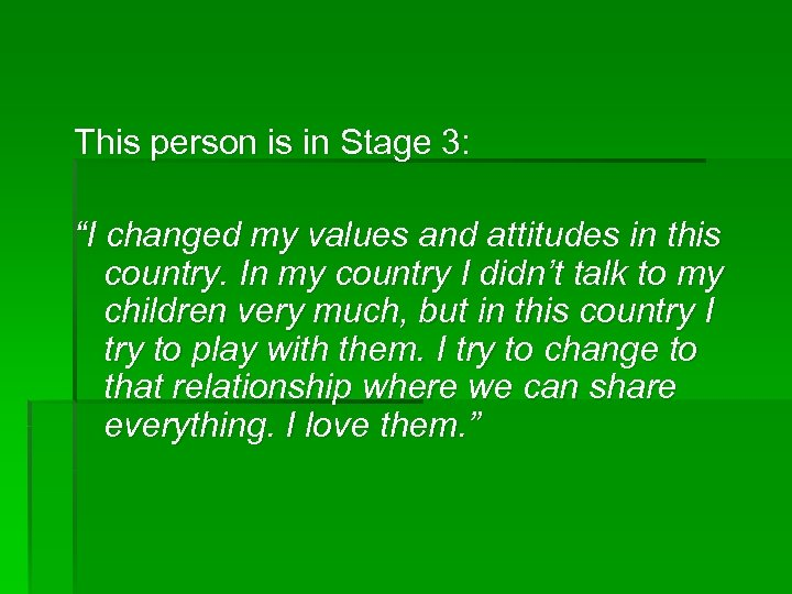 "This person is in Stage 3: ""I changed my values and attitudes in this"