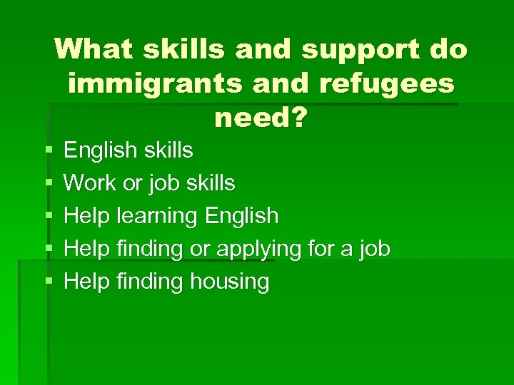 What skills and support do immigrants and refugees need? § § § English skills