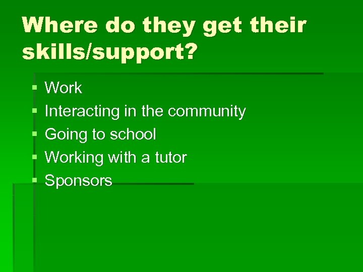 Where do they get their skills/support? § § § Work Interacting in the community