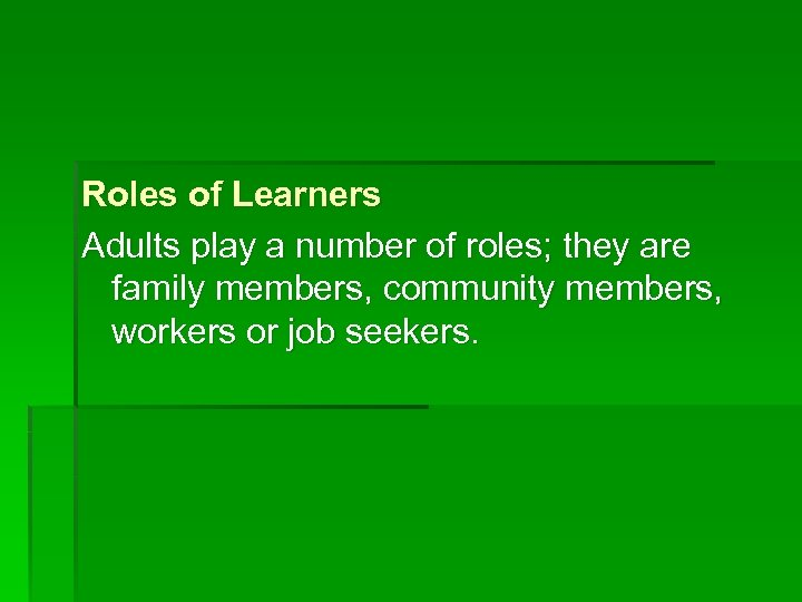 Roles of Learners Adults play a number of roles; they are family members, community