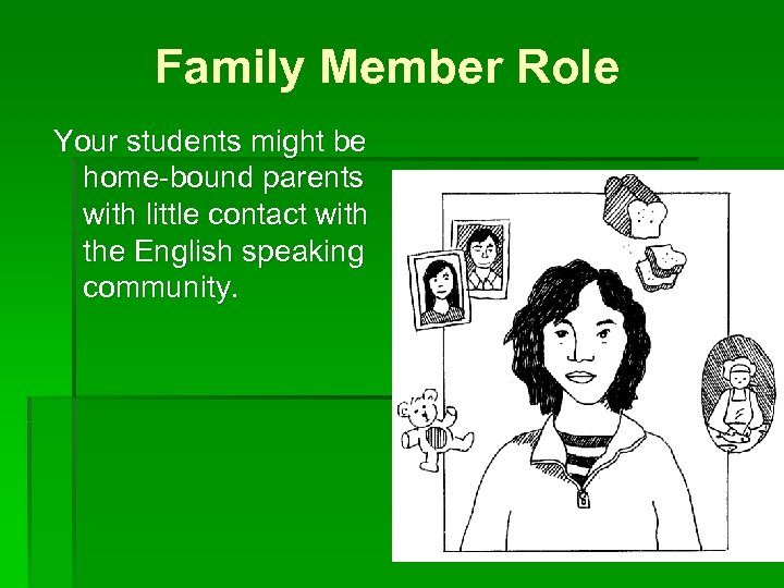 Family Member Role Your students might be home-bound parents with little contact with the