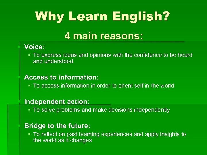 Why Learn English? 4 main reasons: § Voice: § To express ideas and opinions