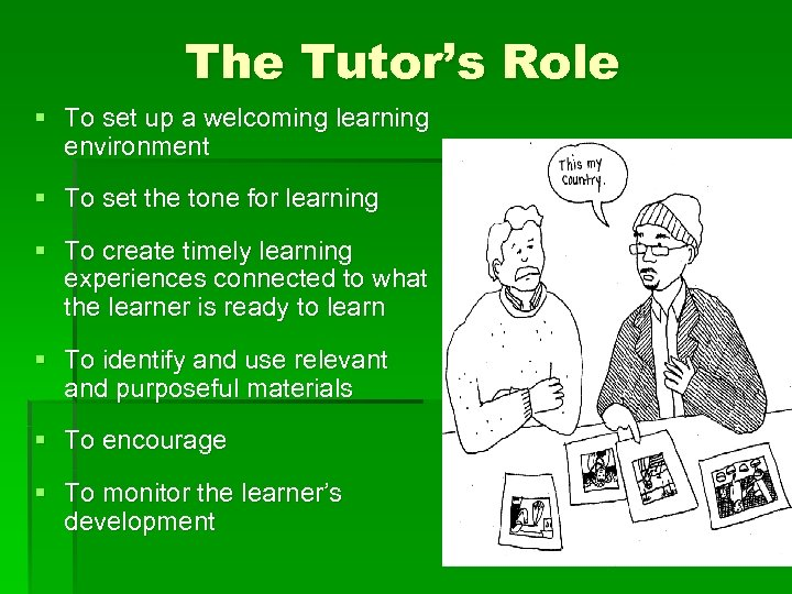 The Tutor's Role § To set up a welcoming learning environment § To set